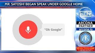 Mr. Satoshi began speak under Google Home