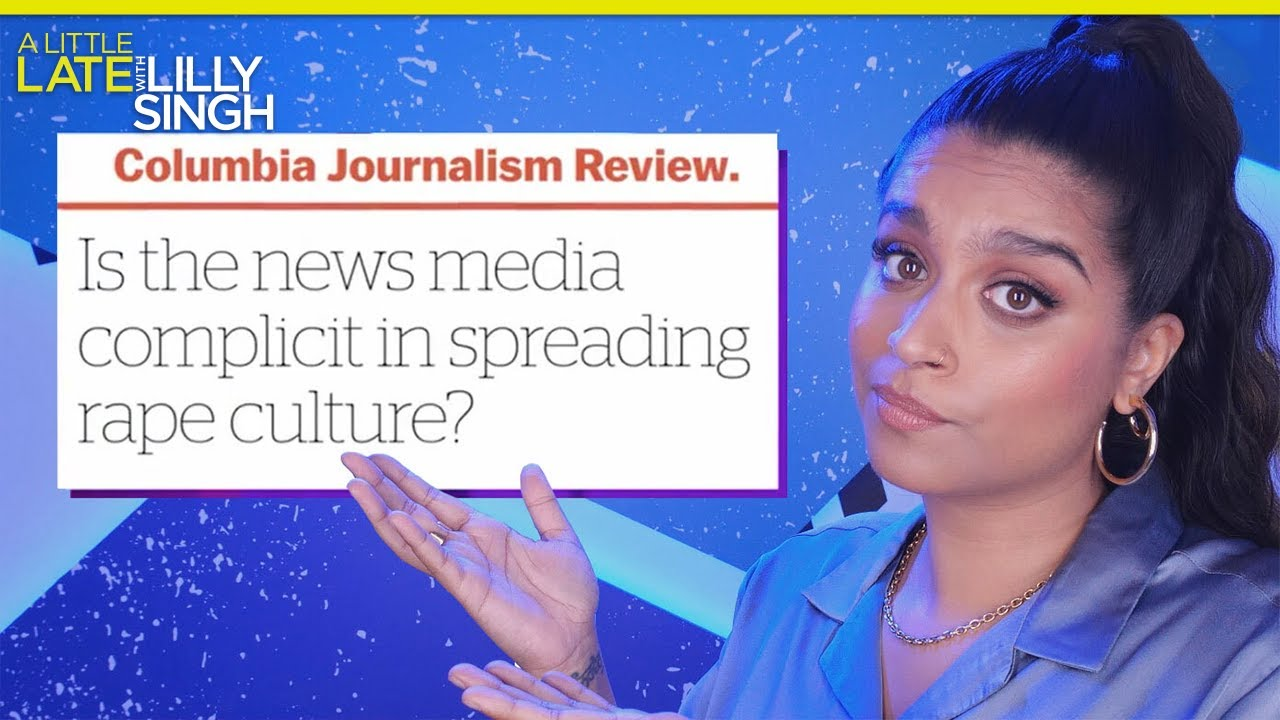 The Failure of Media Coverage Around Sexual Assault | A Little Late with Lilly Singh
