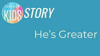Bible Story 8   He's Greater