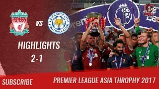 Download Video 🏆 2017 - Final PL Asia Trophy 🏆 Liverpool FC vs Leicester City 2-1 All Highlights | HD MP3 3GP MP4
