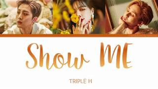 [3.53 MB] Show ME - Triple H Color Coded Lyrics [Han/Eng]