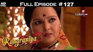 Rangrasiya - Full Episode 127 - With English Subtitles