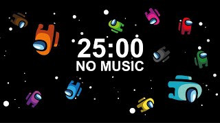 AMONG US NO MUSIC 25 MINUTE TIMER with ALARM  (TURN THE VOLUME DOWN PLS for the ALARM)