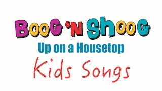 Up On A Housetop - Kids Songs - by Boog n Shoog