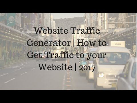 Website Traffic Generator | How to Get Traffic to your Website | 2017