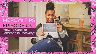 Mercy's Tips: How to Care for Someone In Recovery