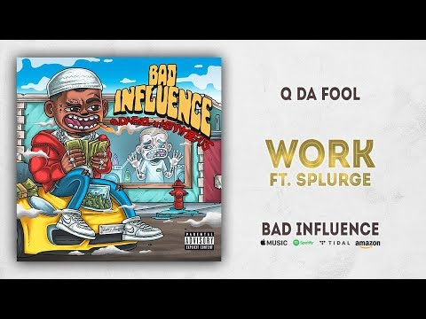 Q Da Fool - Work Ft. Splurge (Bad Influence)