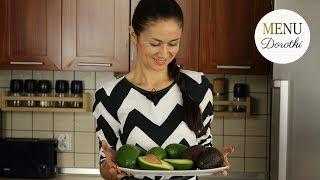 Awokado. Dlaczego warto je jeść? Jak i z czym jeść awokado? Cztery przepisy. MENU Dorotki.