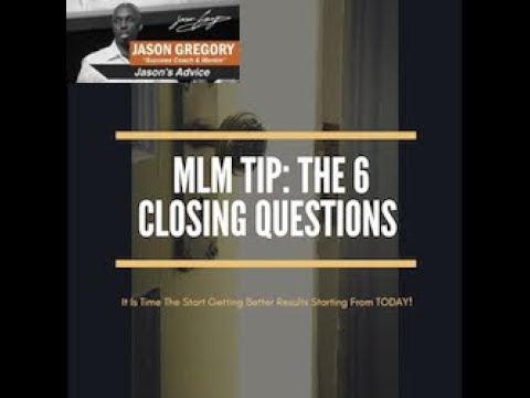 MLM Tips  The 6 Closing Questions