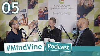 #MindVine Podcast Episode 05 - Day 3, CMHA Mental Health For All Conference