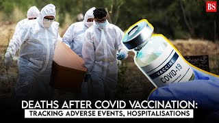 Deaths after Covid vaccination: Tracking adverse events, hospitalisations