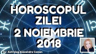 HOROSCOPUL ZILEI ~ 2 NOIEMBRIE 2018 ~ by Astrolog Alexandra Coman