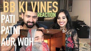 BB Ki Vines | Pati Patni aur Woh Reaction | by RajDeep