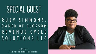 I SPOKE TO RUBY SIMMONS, A MEDICAL BILLER & THE OWNER OF BLOSSOM REVENUE CYCLE SOLUTIONS.