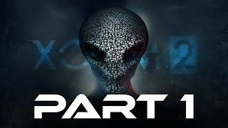 XCOM 2 Gameplay Walkthrough Part 1 - KILLING SOME ALIENS (Full Game)