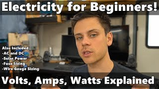 Electricity Explained: Volts, Amps, Watts, Fuse Sizing, Wire Gauge, AC/DC, Solar Power and more!