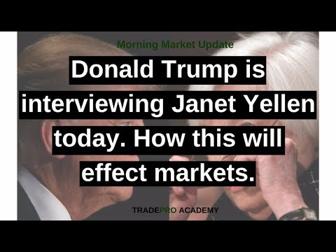 Donald Trump is interviewing Janet Yellen today. How this will effect markets.