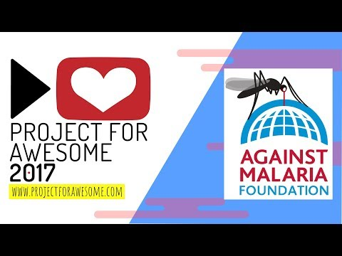 Project for Awesome 2017: The Against Malaria Foundation