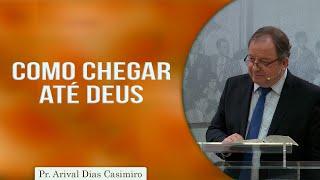Como chegar até Deus? | Pr. Arival Dias Casimiro