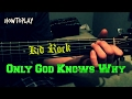 HowToPlay: Only God Knows Why - Kid Rock