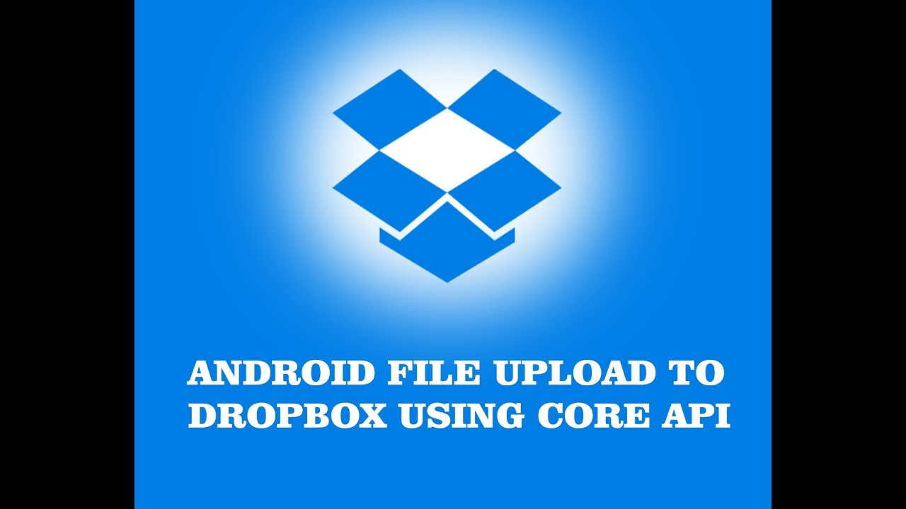 ANDROID FILE UPLOAD TO DROPBOX USING CORE API