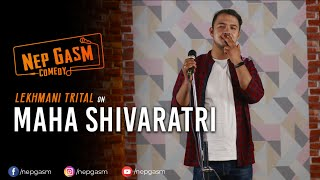 Maha Shivaratri | Nepali Stand-Up Comedy | Lekhmani Trital | Nep-Gasm Comedy