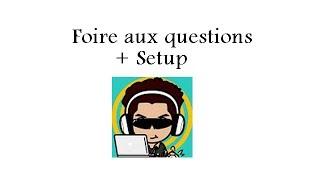 MINI-SETUP + FOIRE AUX QUESTIONS