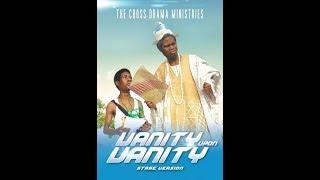 DRAMA PRESENTATION BY THE CROSS DRAMA MINISTRIES || VANITY UPON VANITY