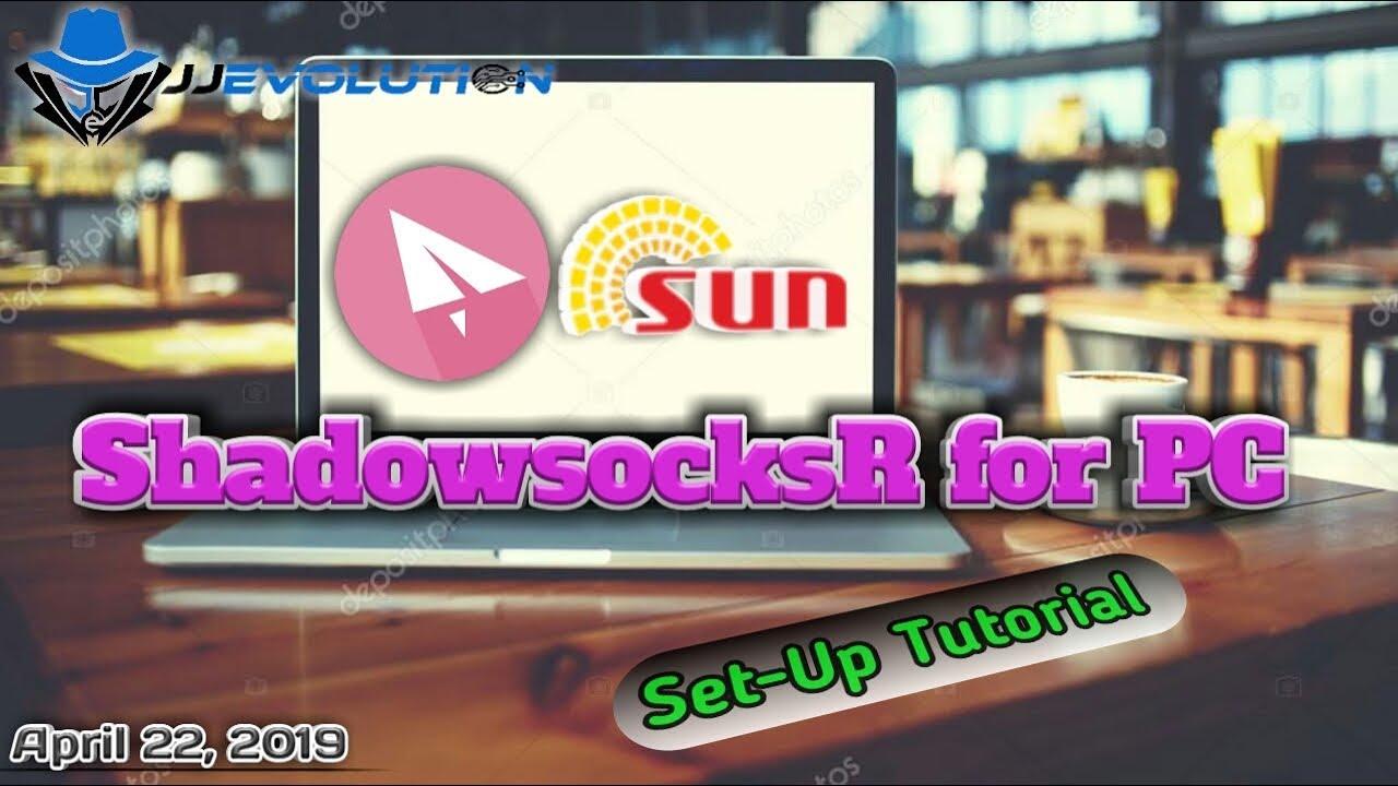 ShadowsocksR for PC   Set-Up Tutorial   04/22/19
