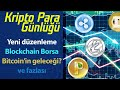 Blockchain üzerine kurulu borsa  Kripto Para Günlüğü yeni bölüm