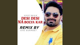 Desi Desi Na Bolya Kar (Remix By Oye Gurmeet)