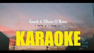 Gnash feat. Olivia O'Brien - I hate u I love u (insru) karaoke lyrics paroles