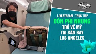 Đón Phi Nhung trở về Mỹ tại sân bay Los Angeles