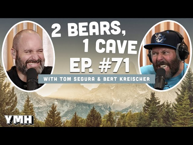 Ep. 71 | 2 Bears, 1 Cave w/ Tom Segura & Bert Kreischer