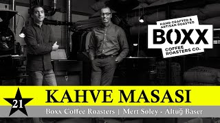 Kahve Masası 21.Bölüm  Boxx Coffee Roasters - Mert Soley  Altuğ Baser