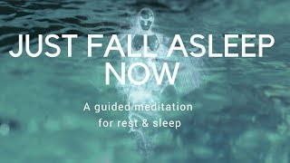 JUST FALL ASLEEP NOW A guided meditation for rest & deep sleep