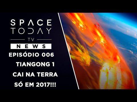 Tiangong 1 Cai na Terra Só Em 2017 - Space Today TV News Ep.006