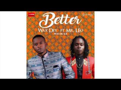 Wax Dey Ft Mr Leo - BETTER (Lyrics) - Prod. Big Joe