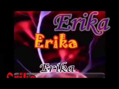 erika névnapi köszöntő Névnapi köszöntő Erika napra. Happy Name Day!   YouTube erika névnapi köszöntő