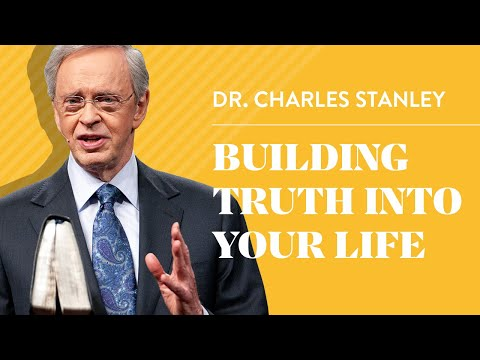 Building Truth into Your Life - Dr. Charles Stanley