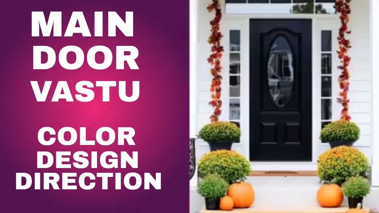 Main Door As Per Vastu Shastra Vastu For Main Entrance Gate Door