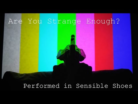 Are You Strange Enough? - Performed in Sensible Shoes