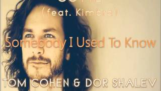 Gotye (feat. Kimbra) - Somebody That I Used To Know (Tom Cohen & Dor Shalev Remix) ♫