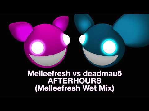 Melleefresh vs deadmau5 / Afterhours (Melleefresh Wet Mix)