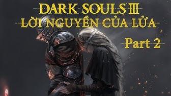 [Cốt Truyện] Dark Souls 3 - Lời nguyền của Lửa Part 2