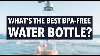 What's the Best BPA-Free Water Bottle?