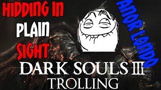 dark souls 3 trolling hiding in plain sight anor londo 2