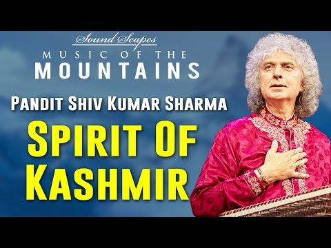 Spirit Of Kashmir | Pandit Shiv Kumar Sharma | ( Album: Sound Scapes - Music of the Mountains )