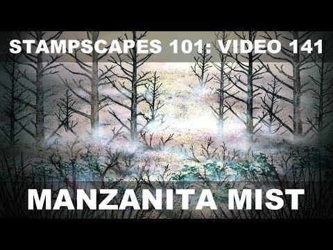 Stampscapes 101: Video 141.  Manzanita Mist.