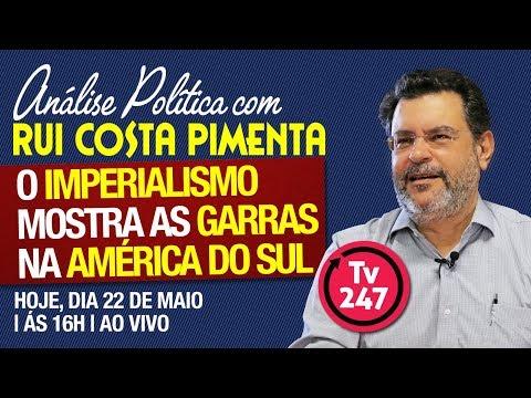 Análise Política com Rui Costa Pimenta: O imperialismo mostra as suas garras na América do Sul
